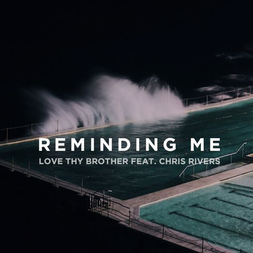 Love Thy Brother - Reminding Me ft. Chris Rivers